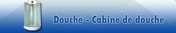 Douche - Cabine de douche